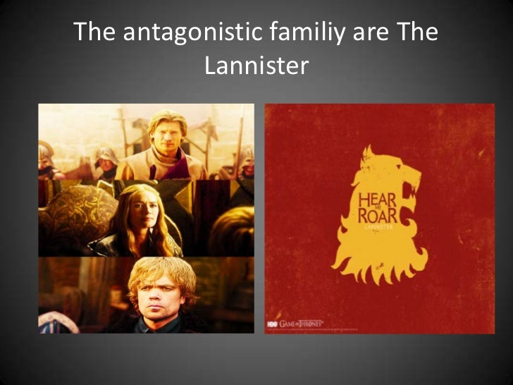 The antagonistic familiy are The          Lannister
