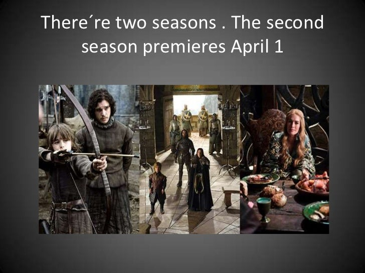 There´re two seasons . The second    season premieres April 1