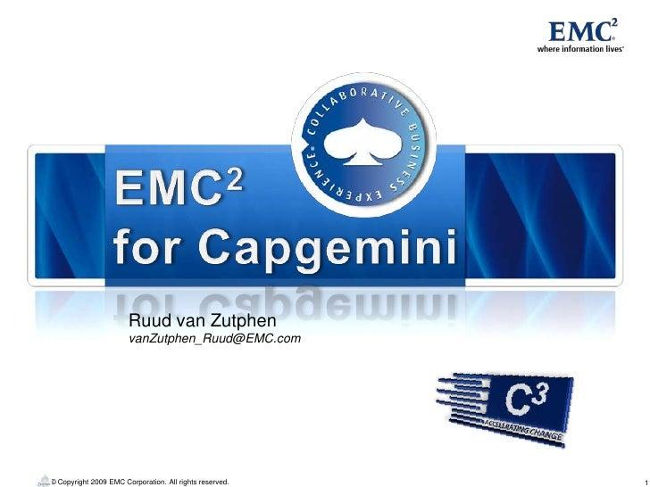 Ruud van Zutphen                        vanZutphen_Ruud@EMC.com     © Copyright 2009 EMC Corporation. All rights reserved....