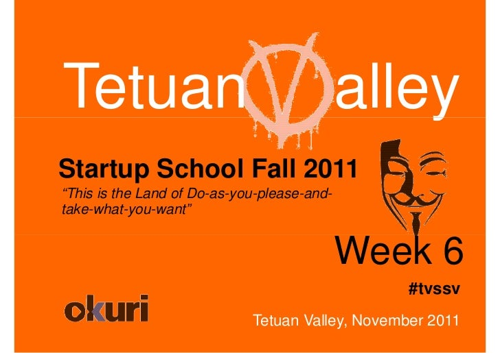 """Tetuan                                       alleyStartup School Fall 2011""""This is the Land of Do-as-you-please-and-take-w..."""