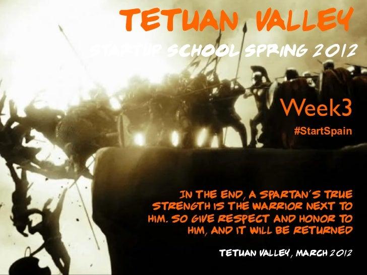Tetuan VAlleyStartup School Spring 2012                            Week3                              #StartSpain        ...