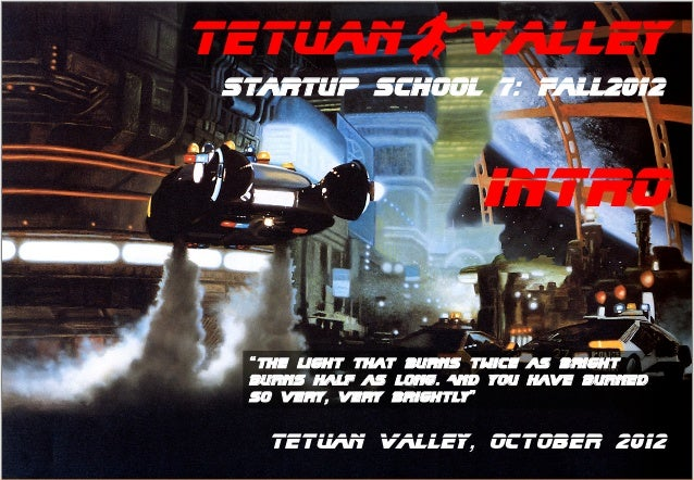 "TetuaNBValleyStartup School 7: Fall2012                        INTrO ""The light that burns twice as bright burns half as l..."