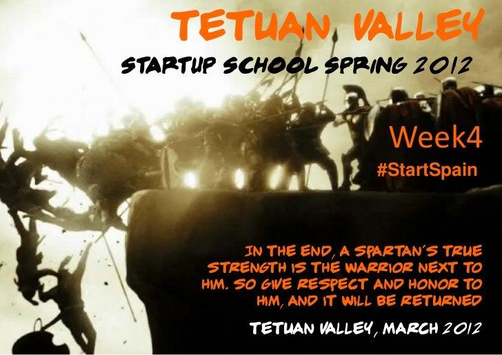 Tetuan VAlleyStartup School Spring 2012                            Week4                           #StartSpain           I...