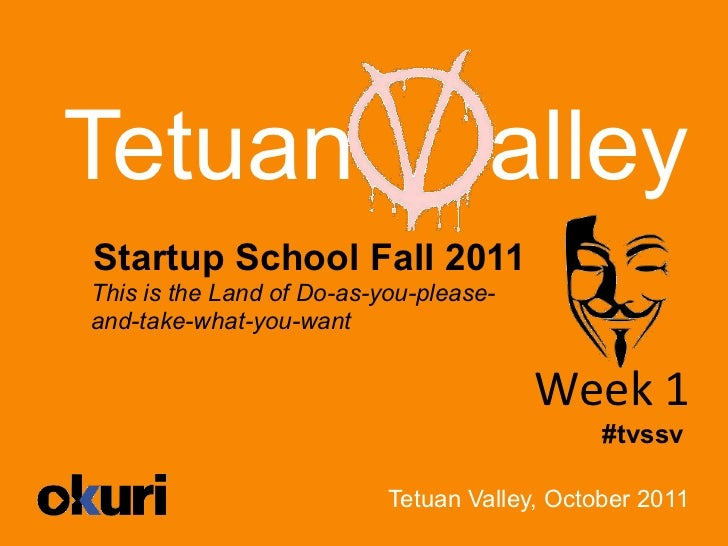 Tetuan                              alleyStartup School Fall 2011This is the Land of Do-as-you-please-and-take-what-you-wa...