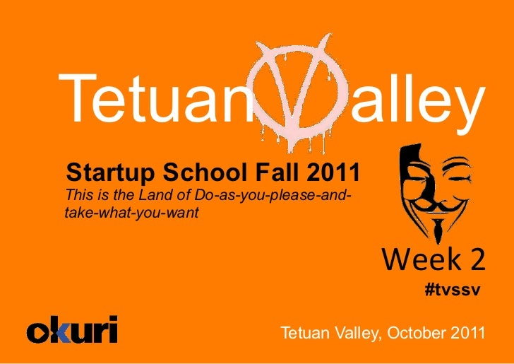 Tetuan                                  alleyStartup School Fall 2011This is the Land of Do-as-you-please-and-take-what-yo...