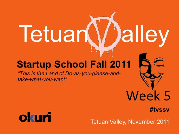 "Tetuan                                       alleyStartup School Fall 2011""This is the Land of Do-as-you-please-and-take-w..."