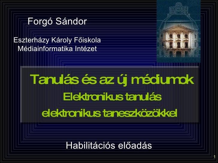 Tanulás és az új médiumok   Elektronikus tanulás  elektronikus taneszközökkel   Forgó Sándor Eszterházy Károly Főiskola Mé...