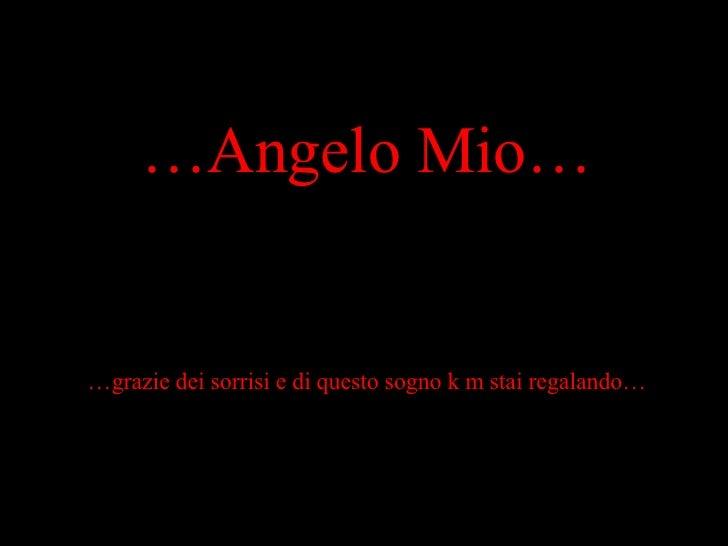 … Angelo Mio… … grazie dei sorrisi e di questo sogno k m stai regalando…
