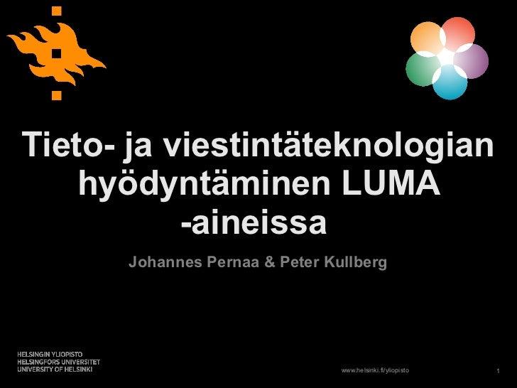 Tieto- ja viestintäteknologian    hyödyntäminen LUMA           -aineissa      Johannes Pernaa & Peter Kullberg            ...