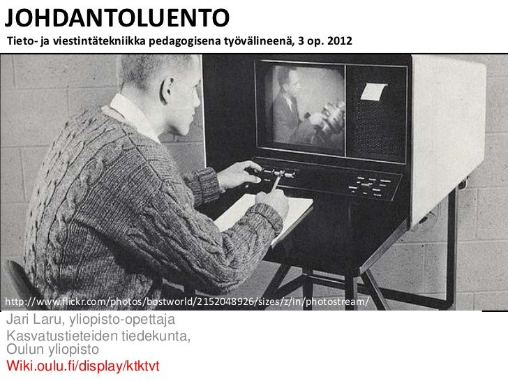 JOHDANTOLUENTOTieto- ja viestintätekniikka pedagogisena työvälineenä, 3 op. 2012http://www.flickr.com/photos/bostworld/215...