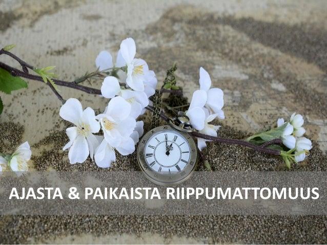 AJASTA & PAIKAISTA RIIPPUMATTOMUUS