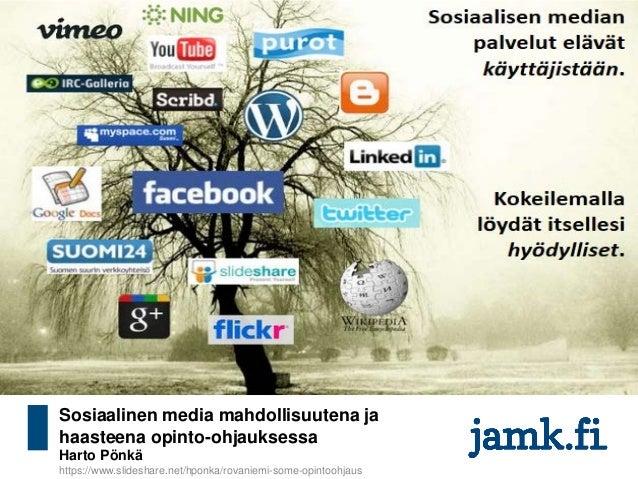 Sosiaalinen media mahdollisuutena ja haasteena opinto-ohjauksessa Harto Pönkä https://www.slideshare.net/hponka/rovaniemi-...