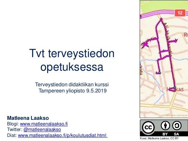 Tvt terveystiedon opetuksessa Terveystiedon didaktiikan kurssi Tampereen yliopisto 9.5.2019 Matleena Laakso Blogi: www.mat...