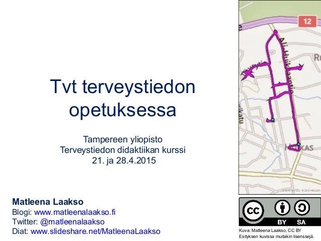 Tvt terveystiedon opetuksessa Tampereen yliopisto Terveystiedon didaktiikan kurssi 21. ja 28.4.2015 Matleena Laakso Blogi:...