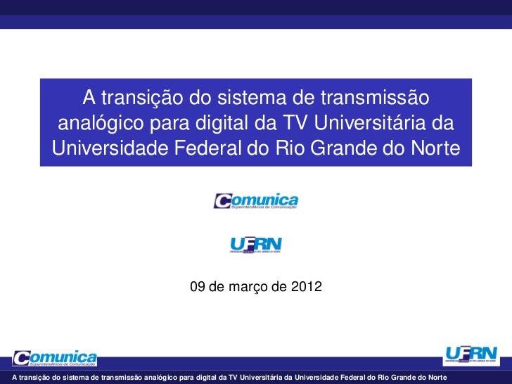 A transição do sistema de transmissão           analógico para digital da TV Universitária da           Universidade Feder...