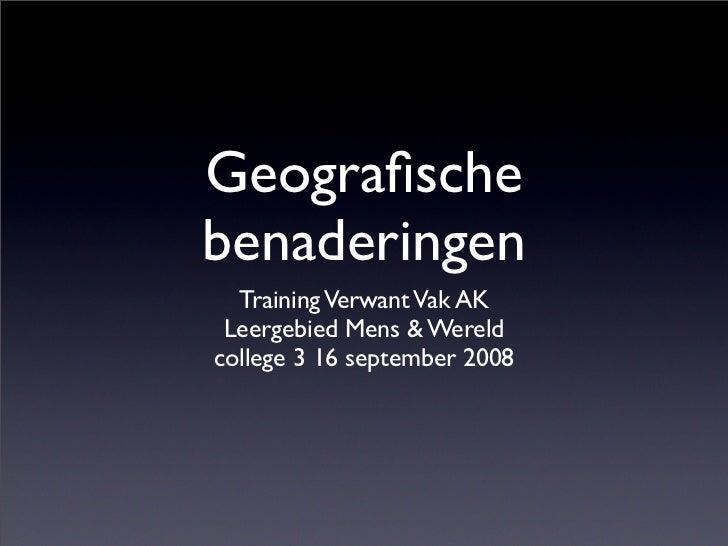 Geografische benaderingen   Training Verwant Vak AK  Leergebied Mens  Wereld college 3 16 september 2008