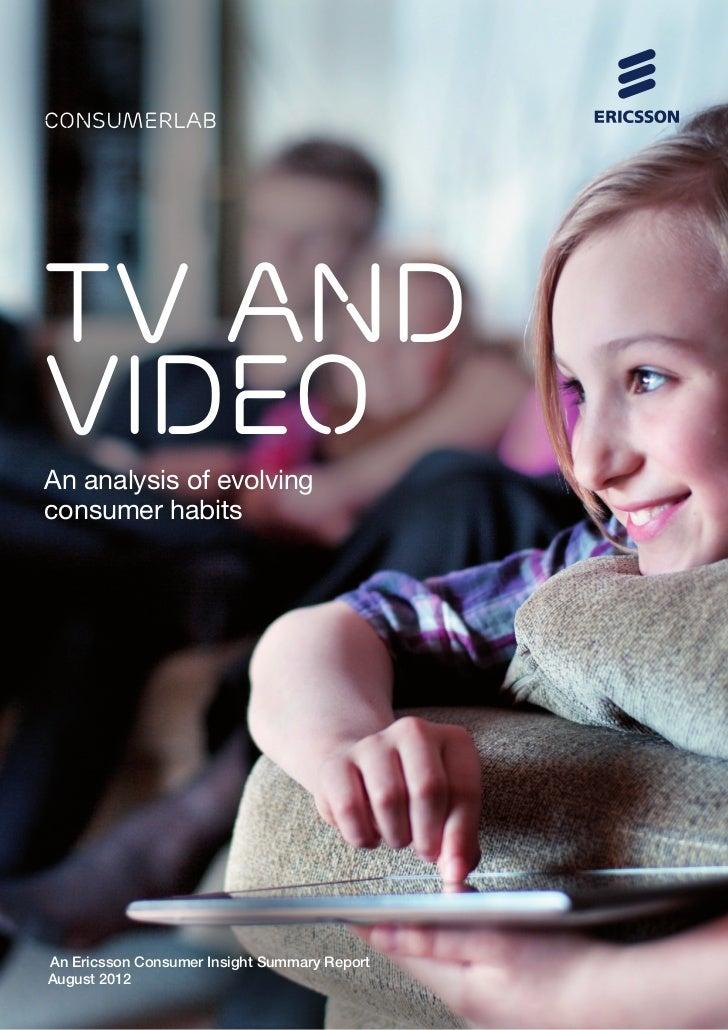 consumerlabTV ANDVIDEOAn analysis of evolvingconsumer habitsAn Ericsson Consumer Insight Summary ReportAugust 2012