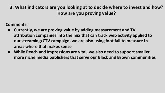 Comments: ● Currently, we are proving value by adding measurement and TV attribution companies into the mix that can track...