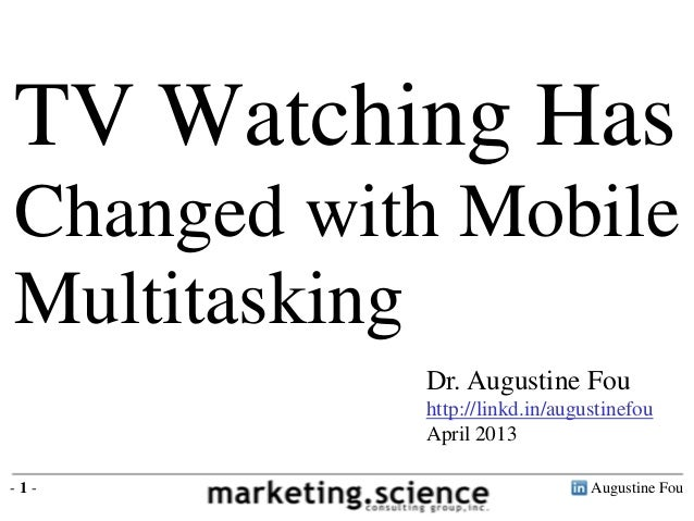 Augustine Fou- 1 -Dr. Augustine Fouhttp://linkd.in/augustinefouApril 2013TV Watching HasChanged with MobileMultitasking