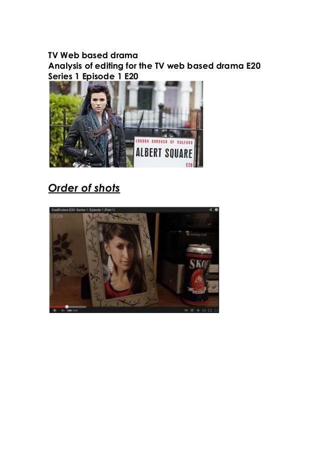 TV Web based dramaAnalysis of editing for the TV web based drama E20Series 1 Episode 1 E20Order of shots