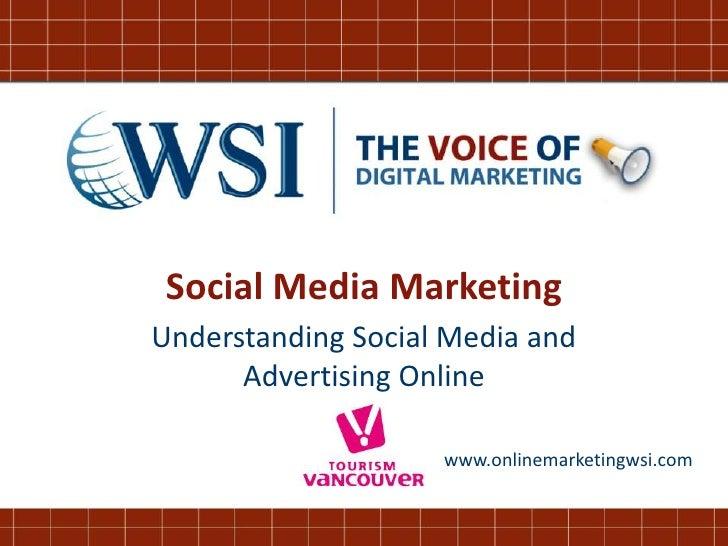 Social Media MarketingUnderstanding Social Media and      Advertising Online                    www.onlinemarketingwsi.com