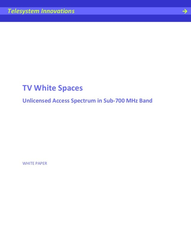 Telesystem Innovations    TV White Spaces    Unlicensed Access Spectrum in Sub-700 MHz Band    WHITE PAPER