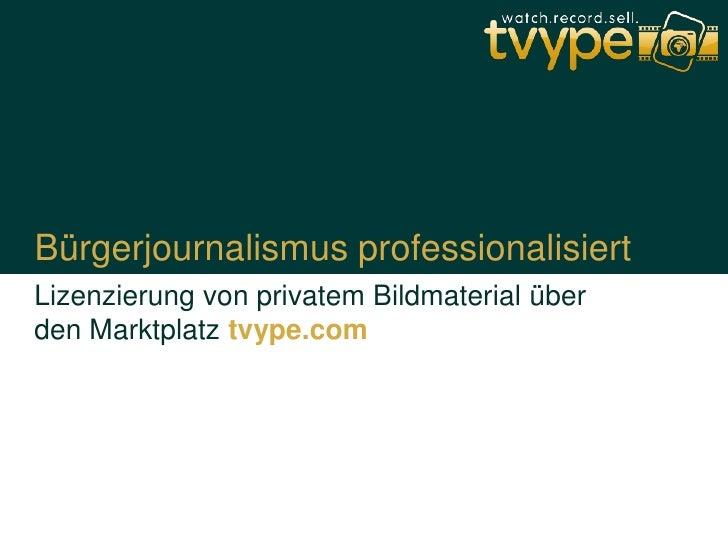 Bürgerjournalismus professionalisiert Lizenzierung von privatem Bildmaterial über den Marktplatz tvype.com