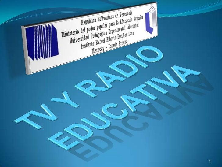 TV Y RADIO EDUCATIVA<br />1<br />