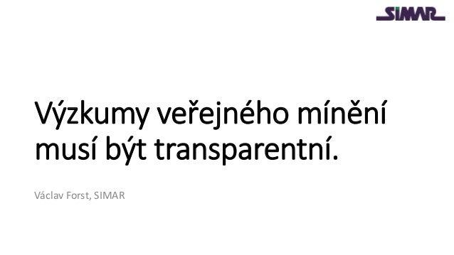 Výzkumy veřejného mínění musí být transparentní. Václav Forst, SIMAR
