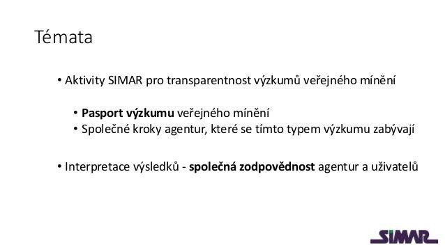 Témata • Aktivity SIMAR pro transparentnost výzkumů veřejného mínění • Pasport výzkumu veřejného mínění • Společné kroky a...