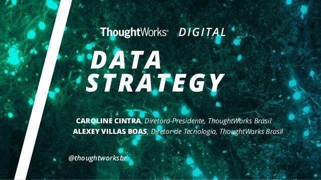 @thoughtworksbr CAROLINE CINTRA, Diretora-Presidente, ThoughtWorks Brasil ALEXEY VILLAS BOAS, Diretor de Tecnologia, Thoug...