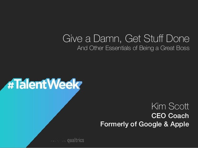 Kim Scott CEO Coach! Formerly of Google & Apple! Give a Damn, Get Stuff Done And Other Essentials of Being a Great Boss