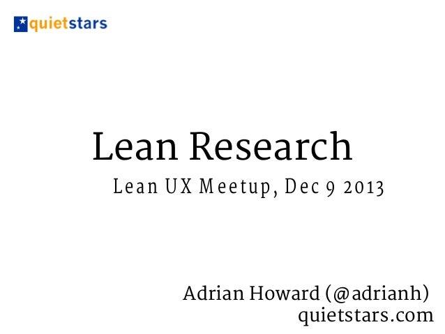 Lean Research L e a n U X M e e tu p , D e c 9 2 0 13  Adrian Howard (@adrianh) quietstars.com