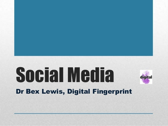 Social MediaDr Bex Lewis, Digital Fingerprint