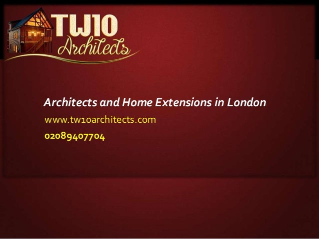 Architects and Home Extensions in London www.tw10architects.com 02089407704