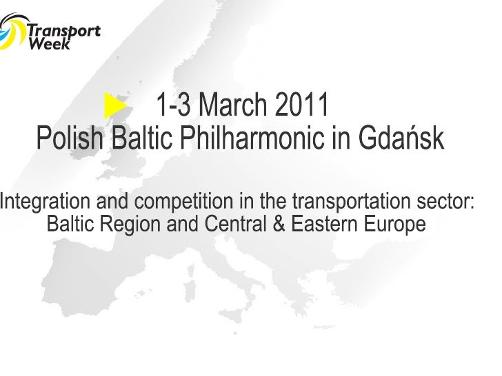 1-3 March 2011 Polish Baltic Philharmonic in Gdańsk Integration and competition in the transportation sector:  Baltic Regi...