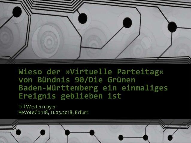 Wieso der »Virtuelle Parteitag« von Bündnis 90/Die Grünen Baden-Württemberg ein einmaliges Ereignis geblieben ist Till Wes...