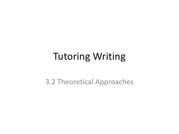 Tutoring Writing<br />3.2 Theoretical Approaches<br />