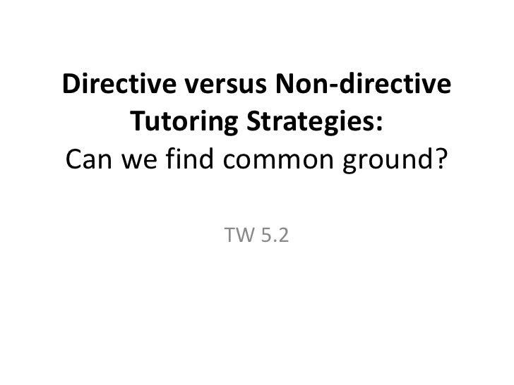 Directive versus Non-directiveTutoring Strategies:Can we find common ground?<br />TW 5.2<br />