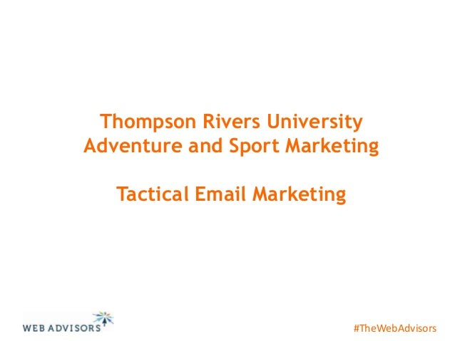 Thompson Rivers University Adventure and Sport Marketing Tactical Email Marketing  #TheWebAdvisors