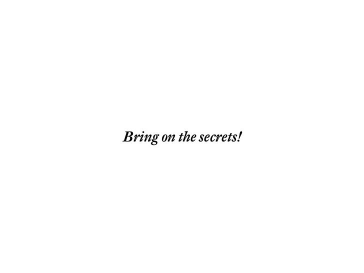 Bring on the secrets!