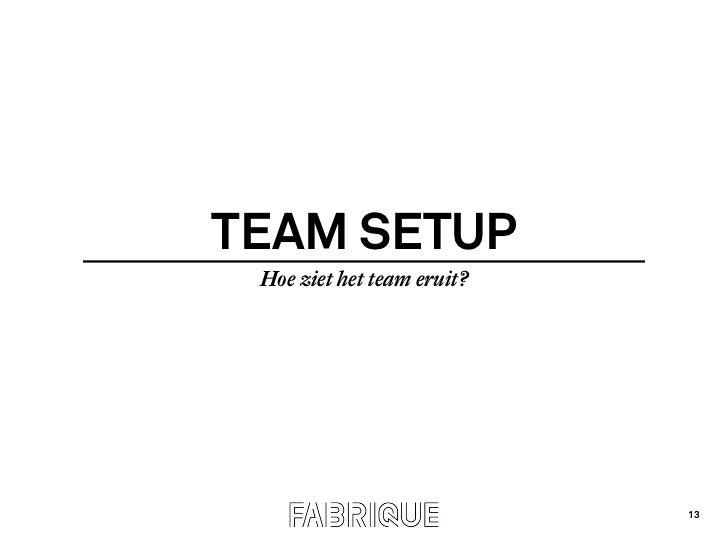 TEAM SETUP Hoe ziet het team eruit?                            13