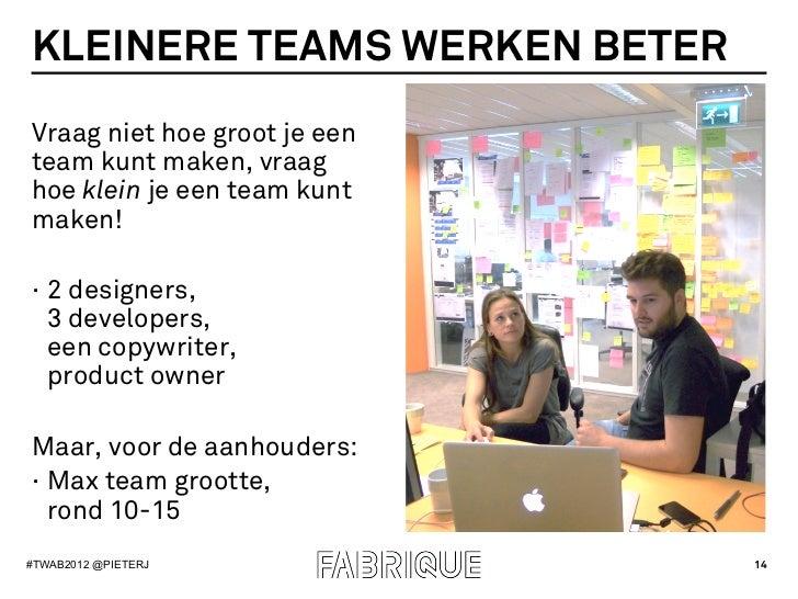 KLEINERE TEAMS WERKEN BETERVraag niet hoe groot je eenteam kunt maken, vraaghoe klein je een team kuntmaken!· 2 designers...