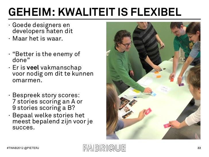 """GEHEIM: KWALITEIT IS FLEXIBEL· Goede designers en   developers haten dit· Maar het is waar.· """"Better is the enemy of   ..."""
