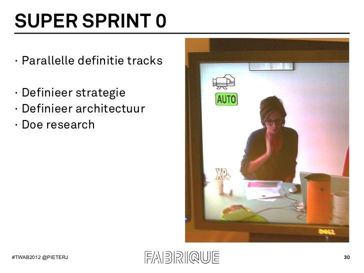 SUPER SPRINT 0· Parallelle definitie tracks· Definieer strategie· Definieer architectuur· Doe research#TWAB2012 @PIETE...