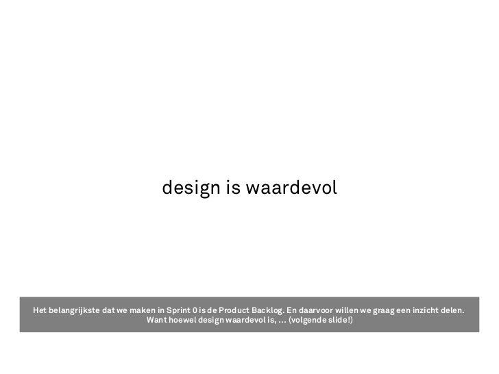 design is waardevolHet belangrijkste dat we maken in Sprint 0 is de Product Backlog. En daarvoor willen we graag een inzic...