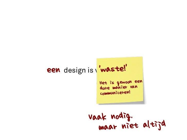 een design is valuable!               waste               Het is gewoon een               dure manier van               co...