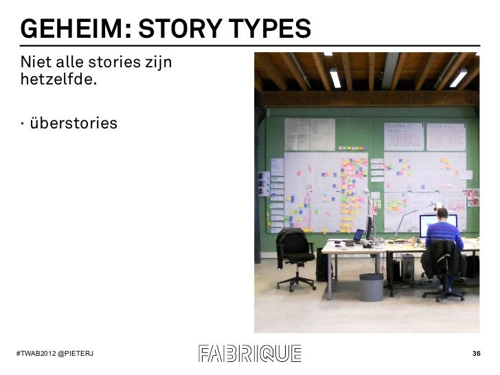 GEHEIM: STORY TYPESNiet alle stories zijnhetzelfde.· überstories#TWAB2012 @PIETERJ       36