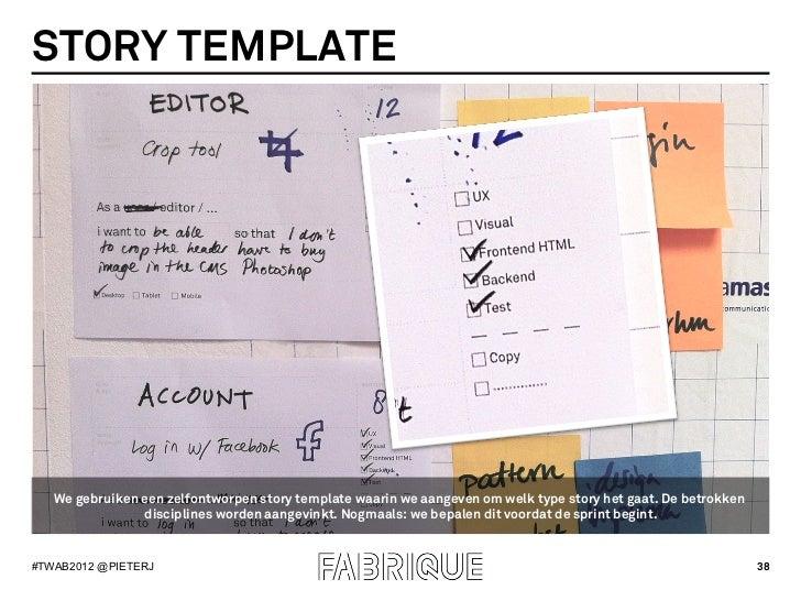 STORY TEMPLATE   We gebruiken een zelfontworpen story template waarin we aangeven om welk type story het gaat. De betrokke...