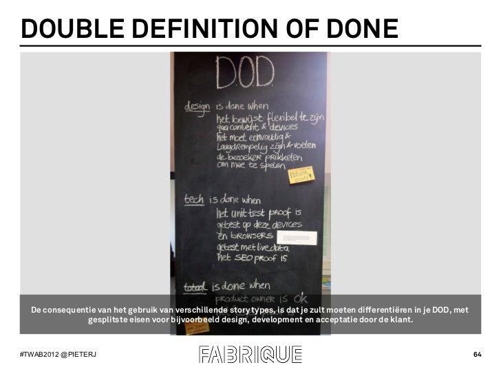 DOUBLE DEFINITION OF DONE  De consequentie van het gebruik van verschillende story types, is dat je zult moeten differenti...